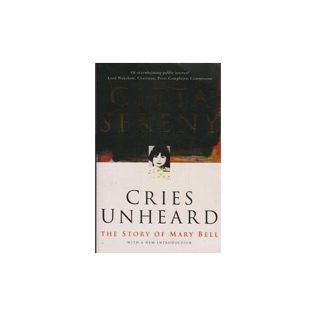 Cries Unheard: The Story of Mary Bell/ Serreny G.