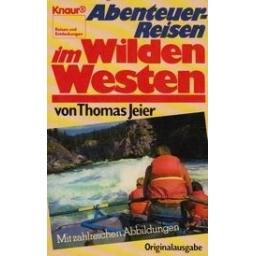 Abenteuer Reisen im Wilden Westen/ Jeier T.