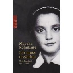 Ich muss erzählen: Mein Tagebuch 1941 - 1945/ Rolnikaite M.