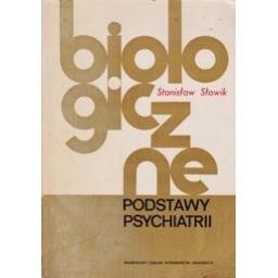 Biologiczne podstawy psychiatrii/ Slowik S.