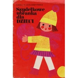 Szydelkowe ubranka dla dzieci/ Woloszynska K.