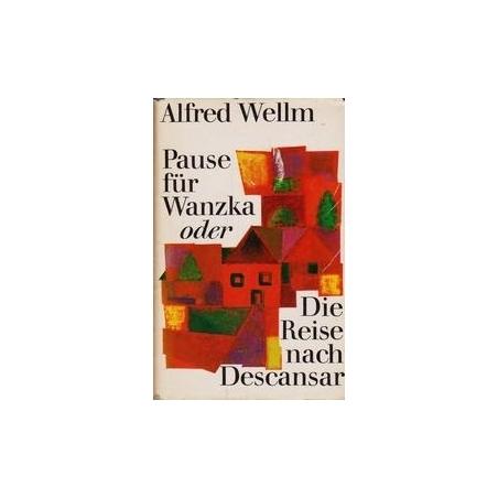 Pause fur Wanzka oder Die Reise nach Descansar/ Wellm A.