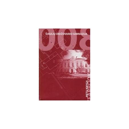 Šiaulių Didždvario gimnazija. 2008 metų knyga