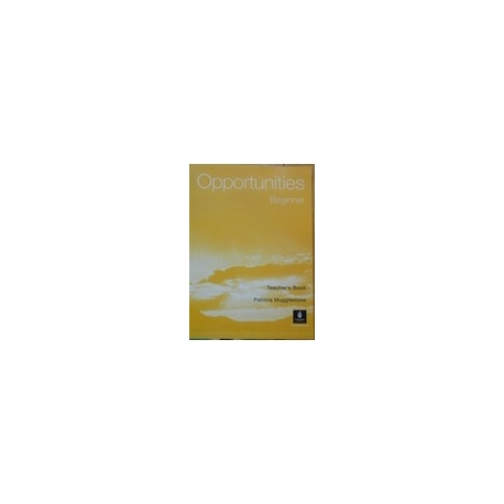 Opportunities Beginner Teacher's Book (Longman) - Mugglestone Patricia