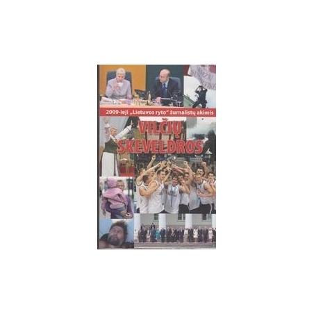 """Vilčių skeveldros/ 2009-ieji """"Lietuvos ryto"""" žurnalistų akimis"""