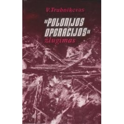 """""""Polonijos operacijos"""" žlugimas/ Trubnikovas V."""
