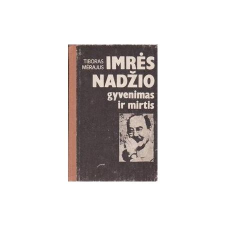 Imrės Nadžio gyvenimas ir mirtis/ Mėrajus T.