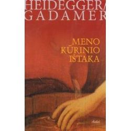 Meno kūrinio ištaka/ Heideger M., Gadamer H.