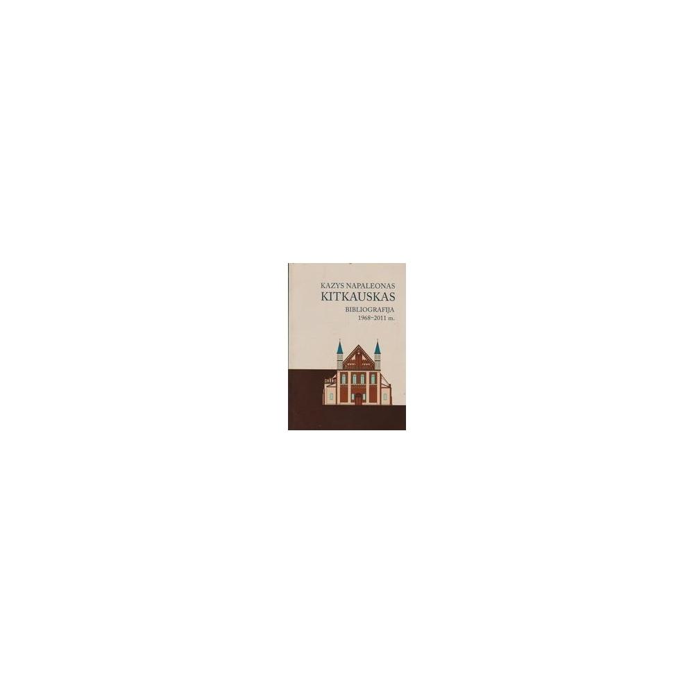 Kazys Napaloenas Kitkauskas. Bibliografija 1968-2011 m./ Vaitekūnaitė Inga