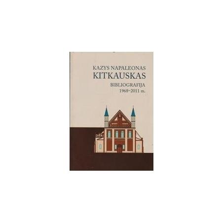 Kazys Napaloenas Kitkauskas. Bibliografija 1968-2011 m./ Vaitekūnaitė I.