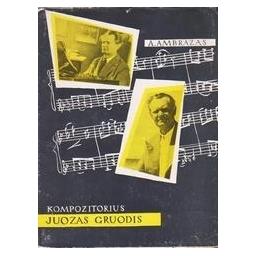 Kompozitorius Juozas Gruodis/ Ambrazas Algirdas