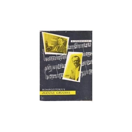 Kompozitorius Juozas Gruodis/ Ambrazas A.