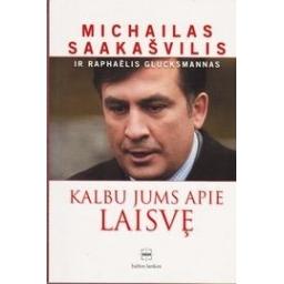Kalbu jums apie laisvę/ Saakašvilis Michailas