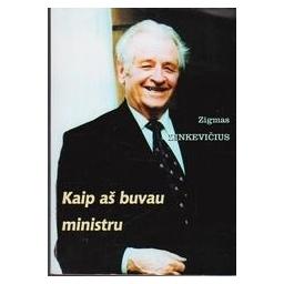 Kaip aš buvau ministru/ Zinkevičius Zigmas