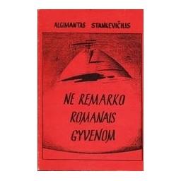 Ne Remarko romanais gyvenom/ Stankevičius Algimantas