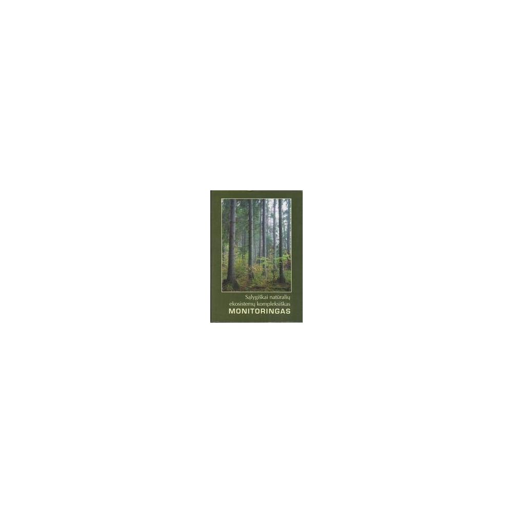 Sąlygiškai natūralių ekosistemų kompleksiškas monitoringas/ Augustaitis A. ir kt.