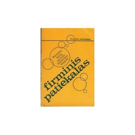 Firminis patiekalas: receptai, kurių nerasite kulinarijos knygose/ Rugienė V.