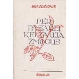 Per pasaulį keliauja žmogus (su poeto autografu)/ Brazdžionis B.