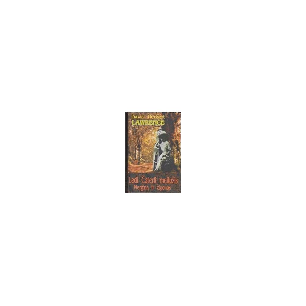 Ledi Čaterli meilužis. Mergina ir čigonas/ Lawrence D. H.