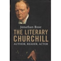 The Literary Churchill: Author, Reader, Actor/ Rose J.