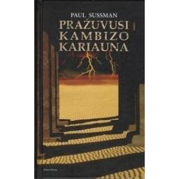 Pražuvusi Kambizo kariauna/ Sussman P.