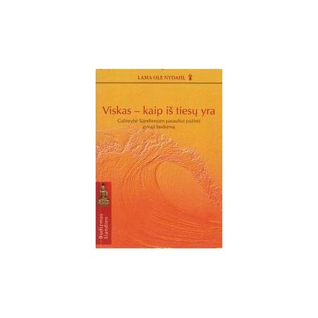 Viskas-kaip iš tiesų yra: galimybė šiandieniam pasauliui pažinti gyvąjį budizmą/ Nydahl Lama Ole