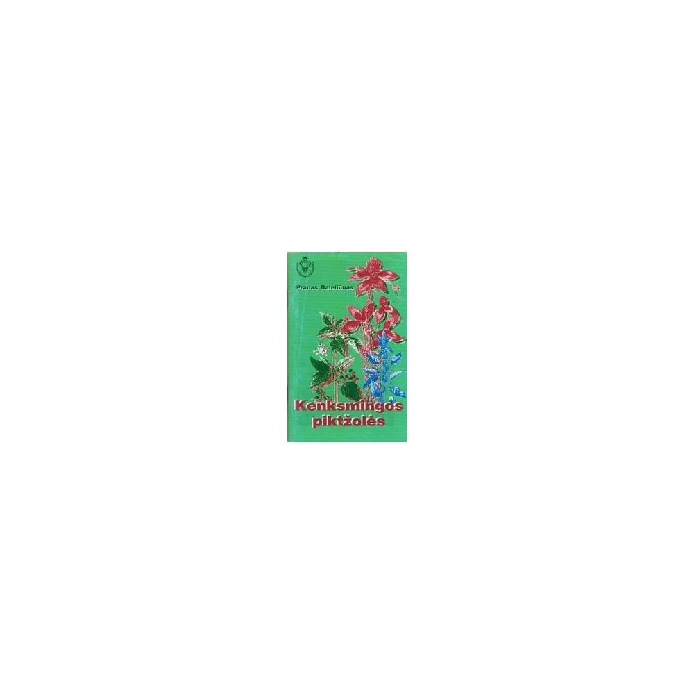 Kenksmingos piktžolės/ Baleliūnas P.
