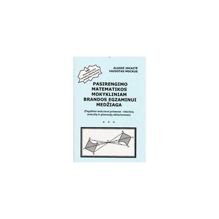 Pasirengimo matematikos mokykliniam brandos egzaminui medžiaga/ Jocaitė A., Mockus V.