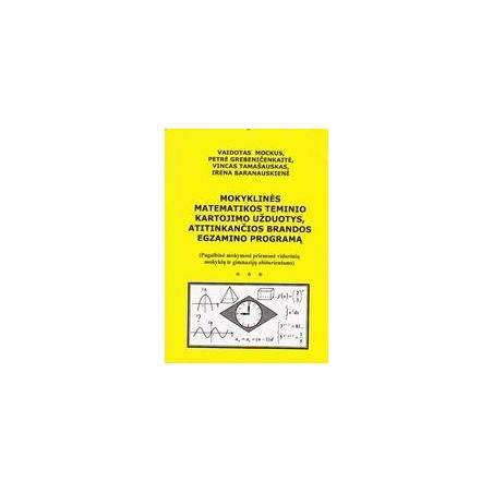 Mokyklinės matematikos teminio kartojimo užduotys, atitinkančios brandos egzamino programą/ Mockus V. ir kt.