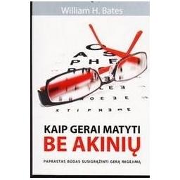 Kaip gerai matyti be akinių/ Bates William H.