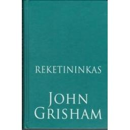 Reketininkas/ Grisham J.