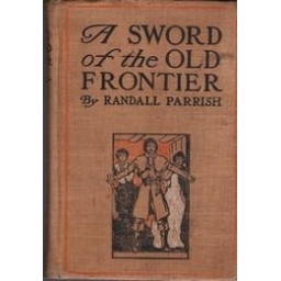 A Sword of the Old Frontier/ Randall Parrish