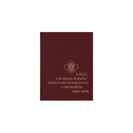 L.Š.S.T. Vilniaus šaulių rinktinės metraštis Kanadoje, 1954-1984/ Šiaučiulis J.