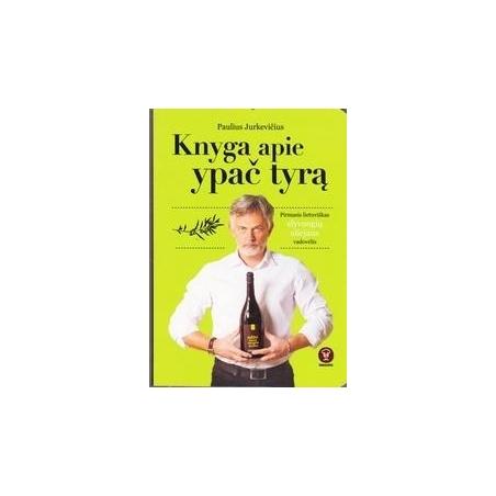 Knyga apie ypač tyrą. Pirmasis lietuviškas alyvuogių aliejaus vadovėlis/ Jurkevičius Paulius