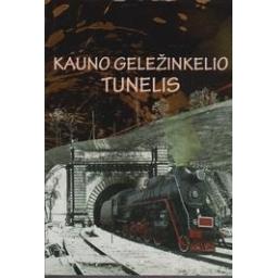 Kauno geležinkelio tunelis/ Slepakovas O.