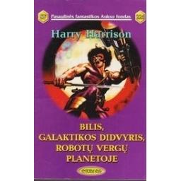 Bilis, galaktikos didvyris, robotų vergų planetoje (226)/ Harrison H.