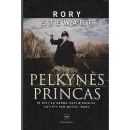 Pelkynės princas ir kiti su darbu susiję pavojai, patirti per metus Irake/ Stewart Rory