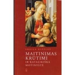 Maitinimas krūtimi ir katalikiška motinystė/ Kippley S.