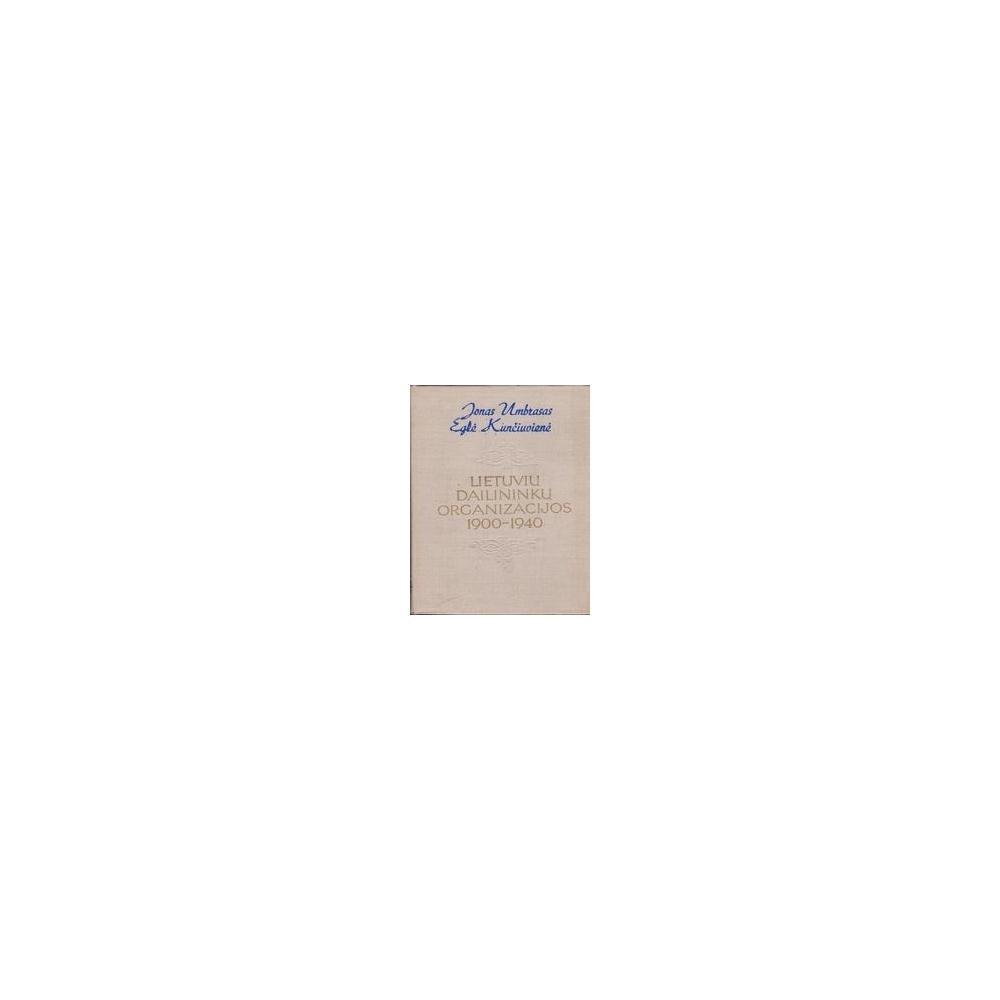 Lietuvių dailininkų organizacijos 1900-1940/ Umbrasas J., Kunčiuvienė E.