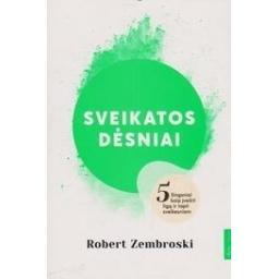 Sveikatos dėsniai. 5 žingsniai kaip įveikti ligą ir tapti sveikesniam/ Zembroski R.