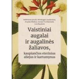 Vaistiniai augalai ir augalinės žaliavos, kaupiančios eterinius aliejus ir kartumynus/ Janulis V., Liaudanskas M., Milašius A.