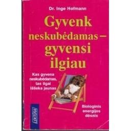 Gyvenk neskubėdamas - gyvensi ilgiau/ Hofmann I.