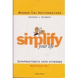 Simplify Your Life. Supaprastinkite savo gyvenimą/ Tiki W., Kustenmacher M.