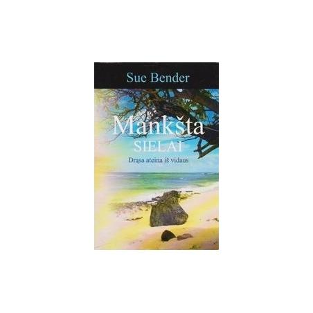 Mankšta sielai: drąsa ateina iš vidaus/ Bender Sue