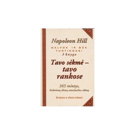Tavo sėkmė-tavo rankose: 365 mintys, kiekvieną dieną atnešančios sėkmę/ Hill Napoleon
