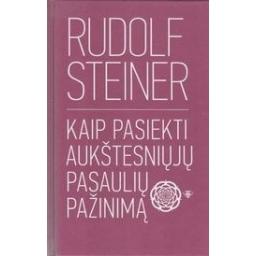 Kaip pasiekti aukštesniųjų pasaulių pažinimą/ Steiner R.