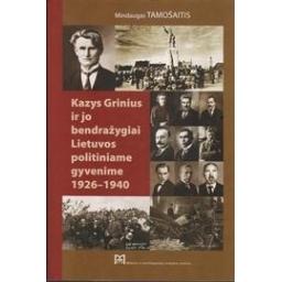 Kazys Grinius ir jo bendražygiai Lietuvos politiniame gyvenime 1926–1940/ Tamošaitis M.