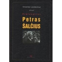 Profesorius Petras Šalčius/ Lukoševičius V.