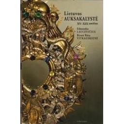 Lietuvos auksakalystė XV-XIX amžius/ Laucevičius E., Vitkauskienė B. R.