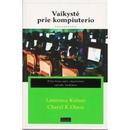 Vaikystė prie kompiuterio: visa tiesa apie smurtinius vaizdo žaidimus/ Kutner Lawrence, Olson Cheryl K.